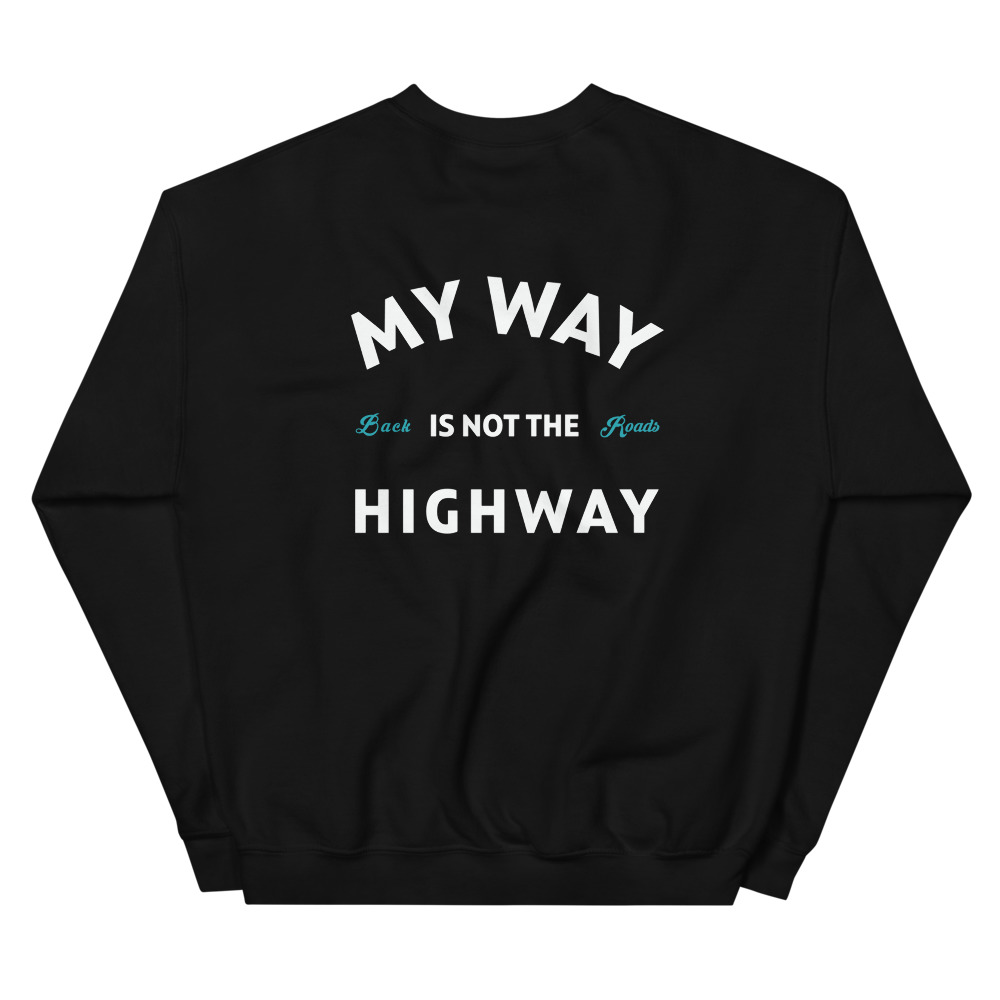 Backroads Enthusiast Apparel - My Way Not the Highway Sweatshirt
